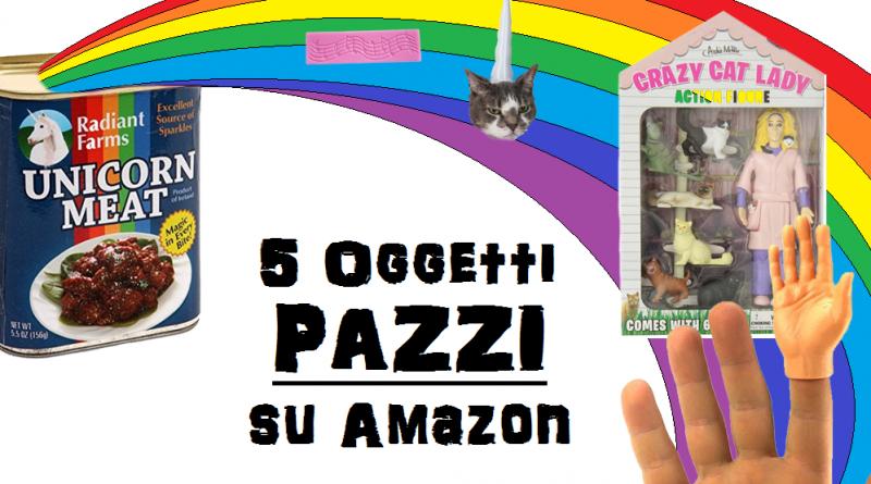 I 5 Oggetti Pazzi su Amazon